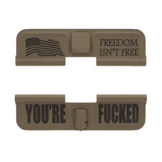 AR-15 Dust Cover - Freedom Isn't Free - You're Fucked - Cerakote Flat Dark Earth